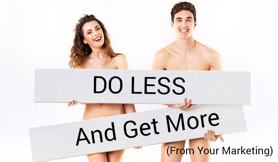 DO LESS and Get More (From Your Marketing)